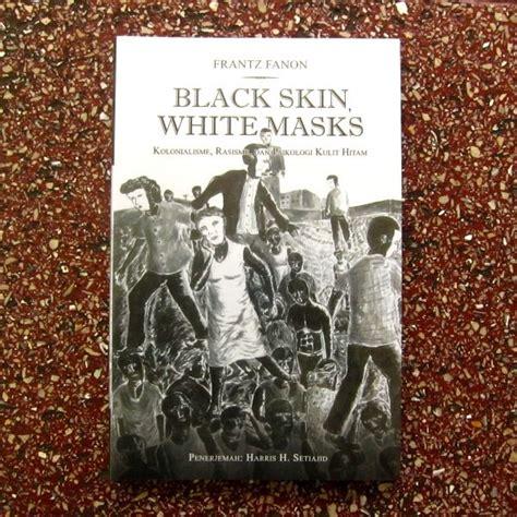 themes of black skin white masks black skin white masks kolonialisme rasisme dan