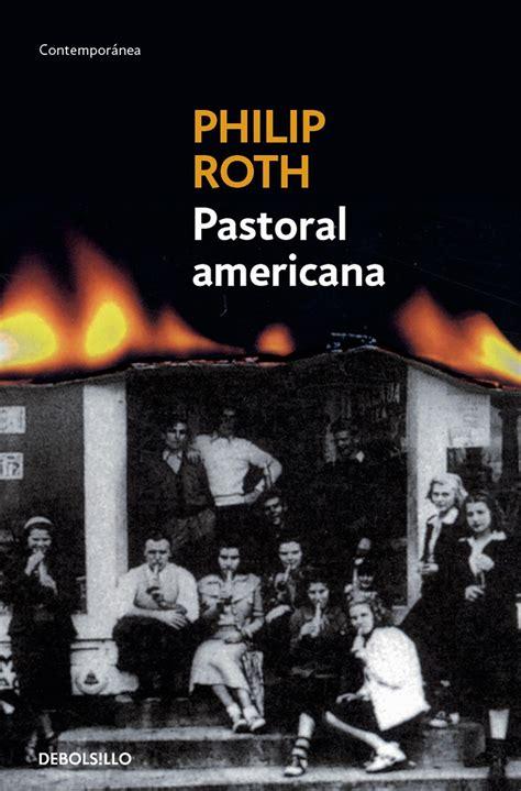 pastoral americana american el libro de los viernes pastoral americana philip roth