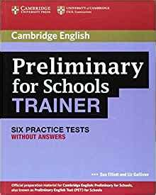 preliminary for schools trainer preliminary for schools trainer six practice tests without answers sue elliott liz gallivan