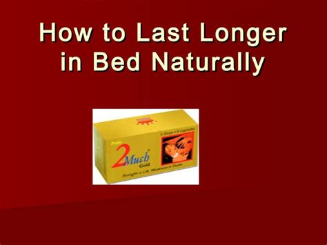 how can i last longer in bed how to last longer in bed naturally