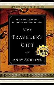 the travelers gift 0785264280 the traveler s gift seven decisions that determine personal success andy andrews