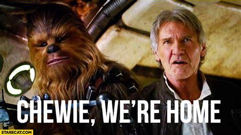 chewie we re home new wars awakens starecat
