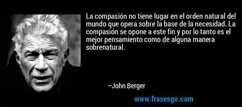 la andadura del espanol por el mundo pensamiento taurus libro de texto para leer en linea la compasi 243 n no tiene lugar en el orden natural del mundo qu john berger