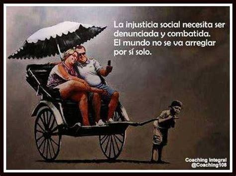 la injusticia injustice 6073140606 quot la injusticia social necesita ser denunciada y combatida el mundo no se va a arreglar por s 237