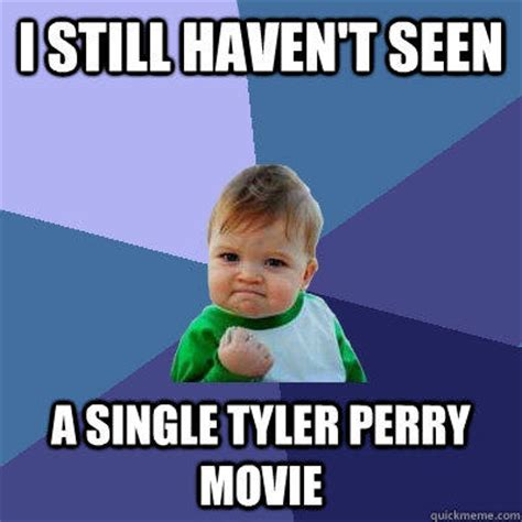 Tyler Perry Memes - i still haven t seen a single tyler perry movie success