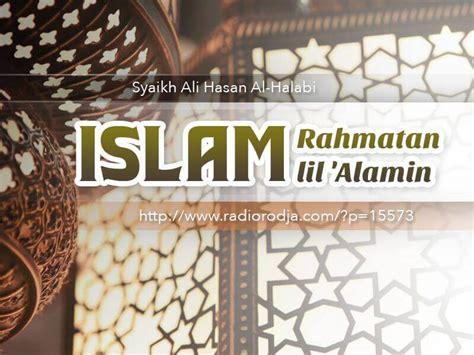 Islam Agama Rahmatan Lil Alamin islam rahmatan lil alamin syaikh ali hasan al halabi