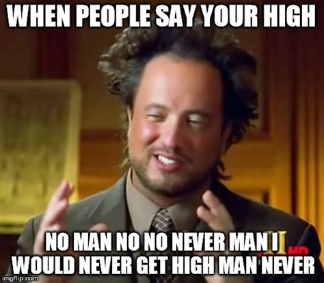 Never Meme - ancient aliens meme imgflip