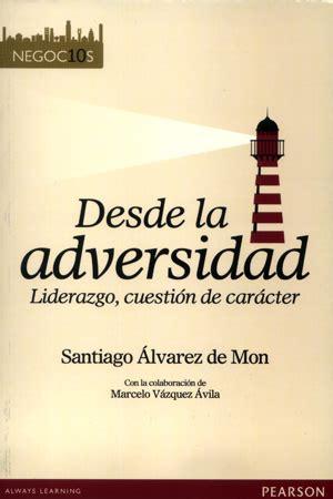 libro superar la adversidad v 237 deo de santiago 193 lvarez de mon libro desde la adversidad empresa 2010