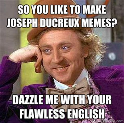 Joseph Meme - so you like to make joseph ducreux memes dazzle me with