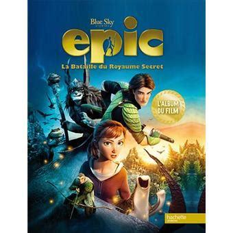 epic la bataille du royaume secret film complet partie 1 epic la bataille du royaume secret l album du film