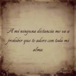 a mi ninguna distancia me va a prohibir que te adore con