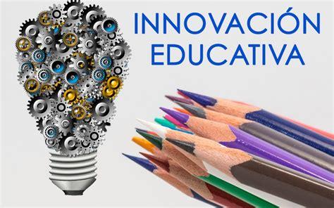 imagenes innovacion educativa el impacto de la innovaci 243 n educativa equipoeducativo com