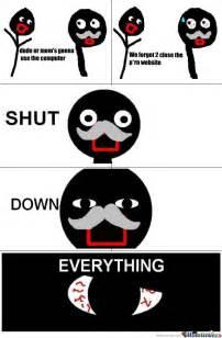 Shut Down Everything Meme - shut down everything by b4byf4c3 meme center