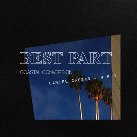 best part lyrics caesar daniel caesar h e r best part coastal remix 320kbps