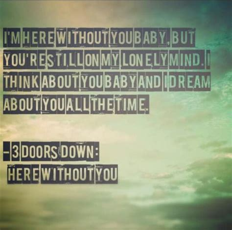 Lyrics To Three Doors Here Without You by 17 Best Images About Song Lyrics Bands On