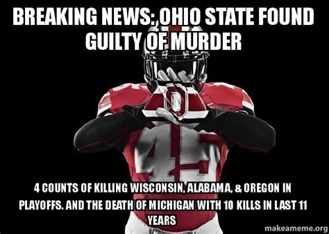 Ohio State Michigan Memes - breaking news ohio state found guilty of murder 4 counts