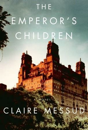Book News The Emperors Children By Messud the emperor s children by messud reviews