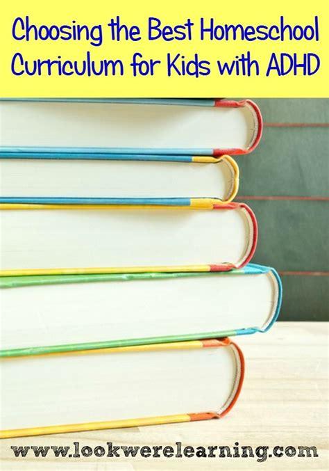 the best homeschool curriculum how to choose the best adhd homeschool curriculum for your