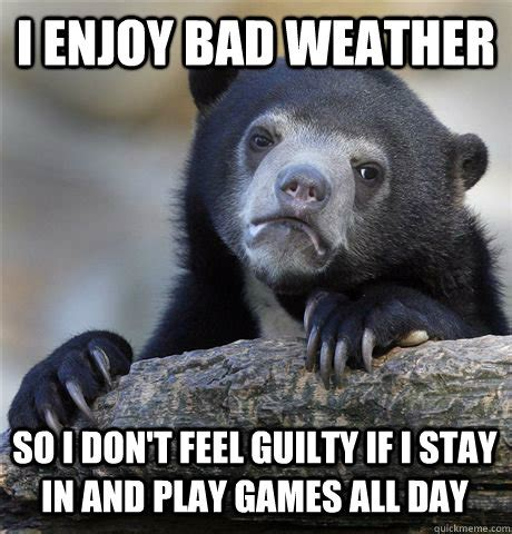 Bad Weather Meme - i enjoy bad weather so i don t feel guilty if i stay in