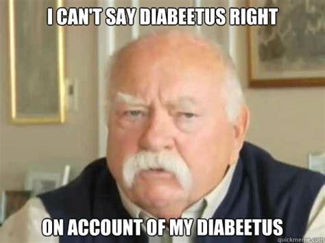 Wilford Brimley Diabeetus Meme - diabeetus diabeetus quickmeme