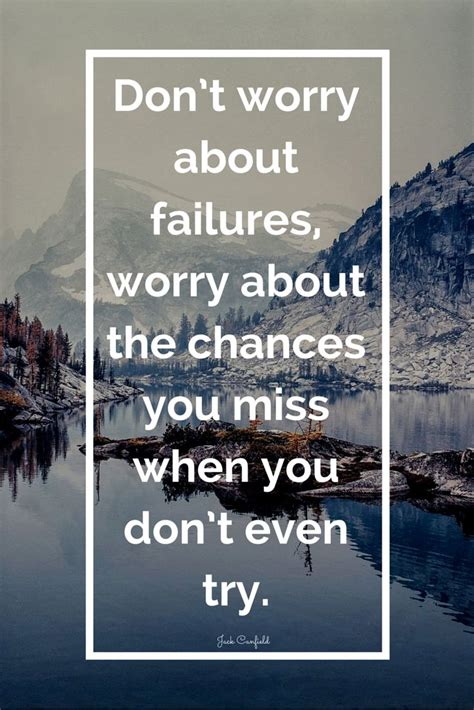 don t worry about the don t worry about failures worry about the chances you