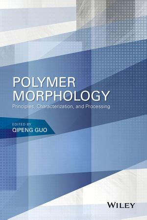 wiley polymer morphology principles characterization and processing qipeng guo