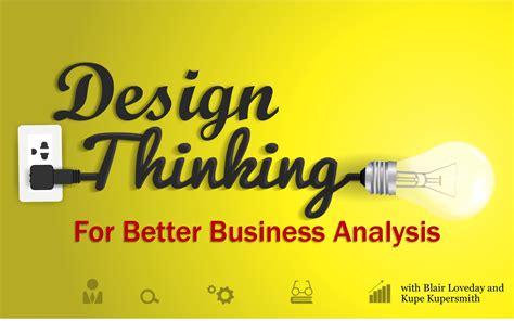 design better mba056 design thinking for better business analysis