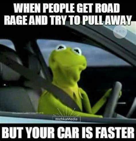 Fast Car Meme - kermit road rage fast car meme funny stuff