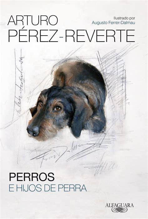perros e hijos de perra web oficial de arturo p 233 rez reverte
