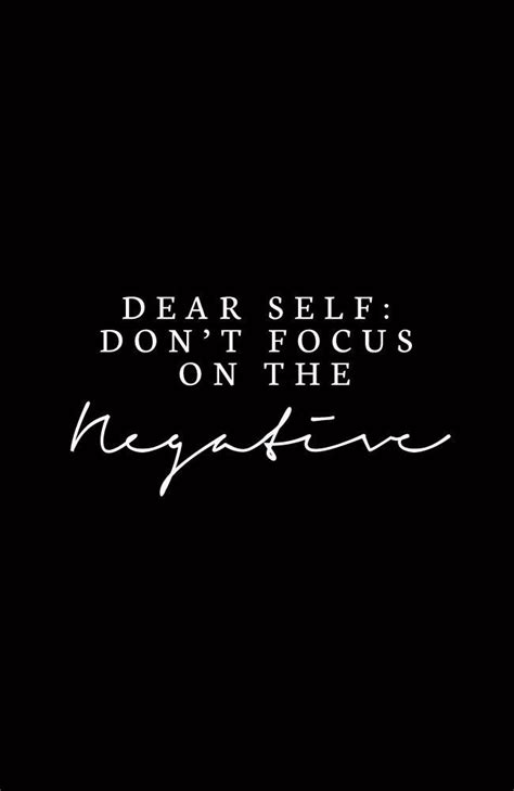 dear self don t focus on the negative inspirational motivation and wisdom