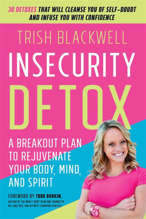 The Detox Book by Insecurity Detox Book By Trish Blackwell Todd Durkin