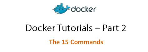 docker tutorial series docker tutorial series part 2 the 15 commands