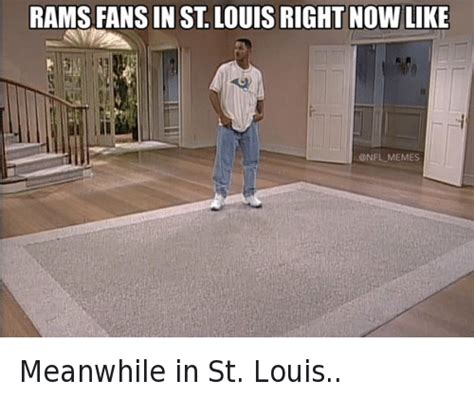 St Louis Rams Memes - rams fans in st louis right now like meanwhile in st louis
