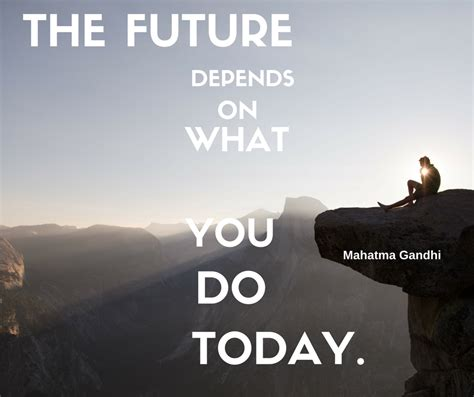 Of The Day the future depends on what you do today best motivational