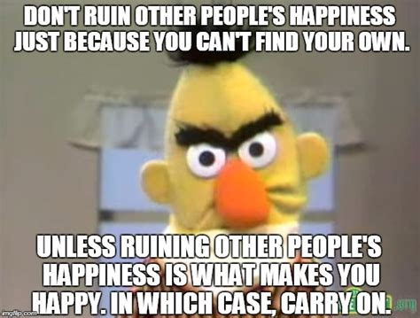 Happiness Meme - you don t get a uni brow like this from being happy imgflip