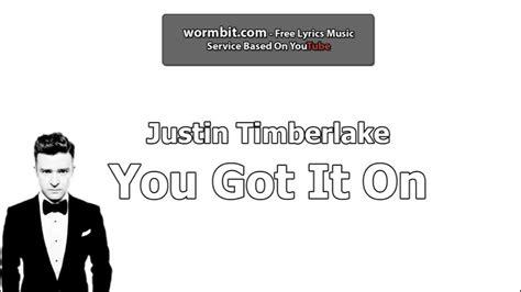 you got it on justin timberlake lyrics justin timberlake you got it on official audio youtube