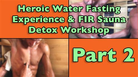 Detox With Fir Sauna by Heroic Water Fasting Experience And Fir Sauna Detox