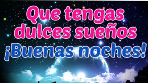 imagenes de buenas noches y dulces sueños que tengas dulces sue 241 os y buenas noches youtube