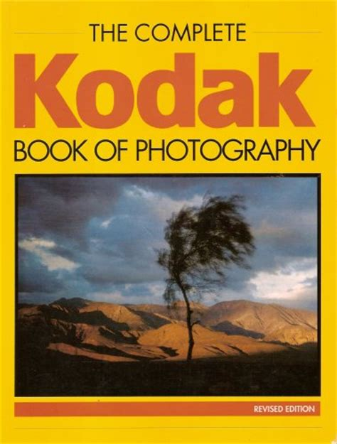 kodak picture book the complete kodak book of photography by dickey