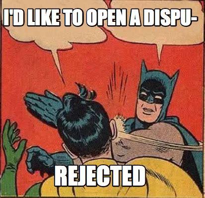 Rejected Meme - meme creator i d like to open a dispu rejected meme