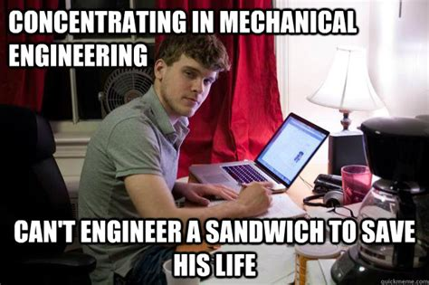 Mechanical Engineer Meme - concentrating in mechanical engineering can t engineer a sandwich to save his life harvard
