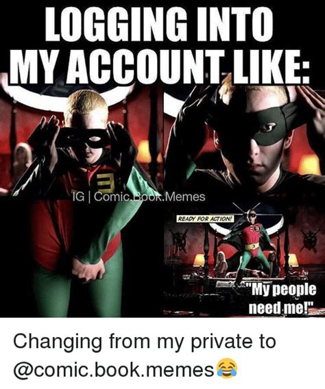 Comic Book Memes - logging into my account like ig comic r memes ready for