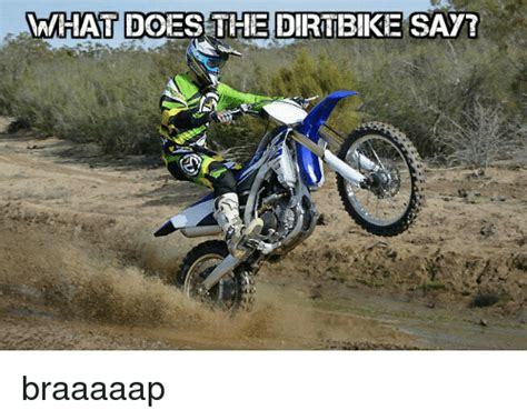 Funny Dirt Bike Memes - what does the dirtbike say braaaaap doe meme on sizzle