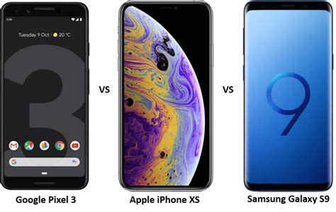 pixel 3 vs iphone xs vs samsung galaxy s9 the fierce battle of flagships versus by