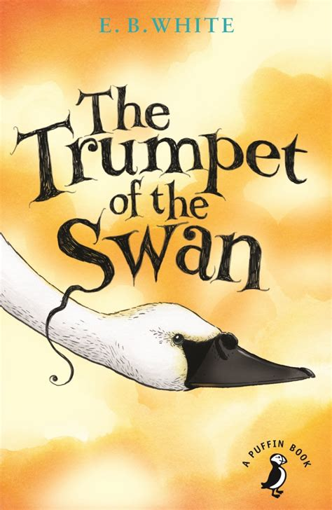 the swan book a novel books the trumpet of the swan by e b white