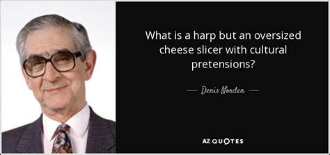 what is a l harp denis norden quote what is a harp but an oversized cheese