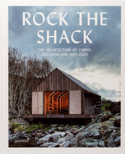 rock the shack architecture rock the shack the architecture of cabins cocoons and hide outs architecture urban planning