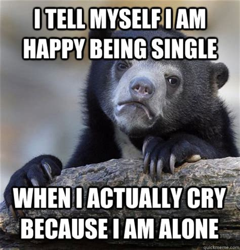 Being Single Memes - i am happy being single