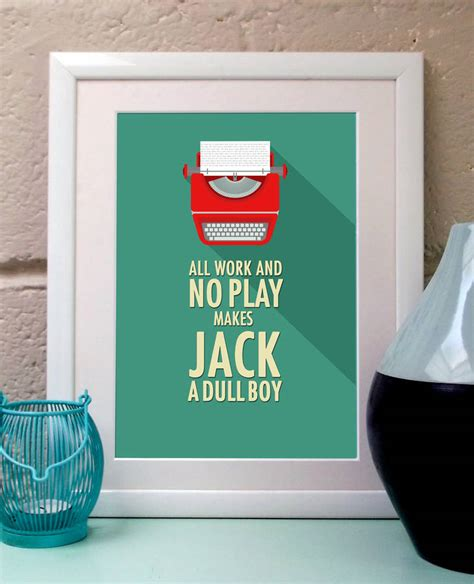 All Work No Play by All Work And No Play Quote Print By Tea One Sugar