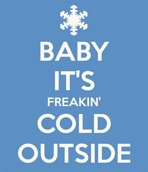 Baby Its Outside by Baby It S Freakin Cold Outside Poster Kate Keep Calm